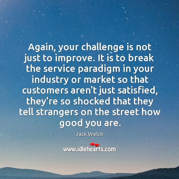 Again, your challenge is not just to improve. It is to break Image