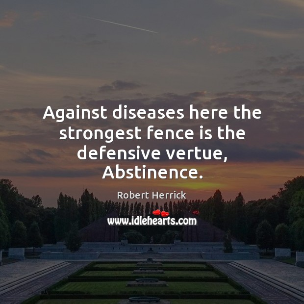 Against diseases here the strongest fence is the defensive vertue, Abstinence. Image