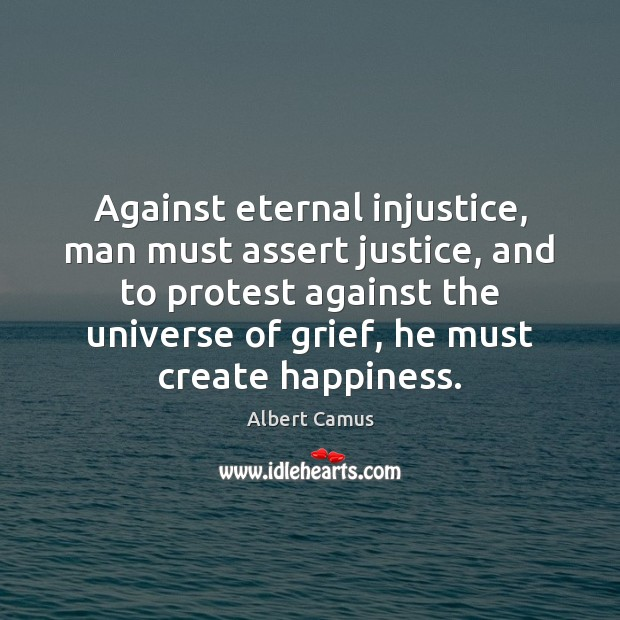 Against eternal injustice, man must assert justice, and to protest against the Image