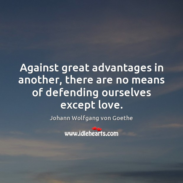 Against great advantages in another, there are no means of defending ourselves Image