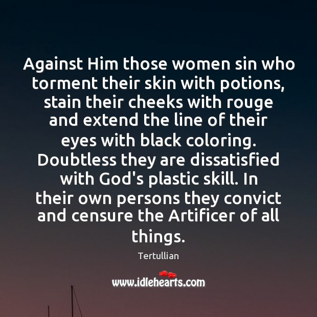 Image, Against Him those women sin who torment their skin with potions, stain