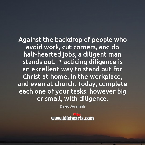 Against the backdrop of people who avoid work, cut corners, and do Image