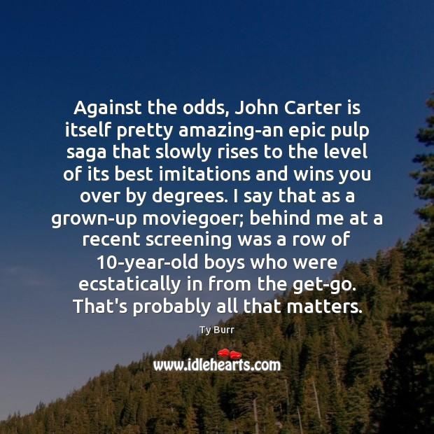 Image, Against the odds, John Carter is itself pretty amazing-an epic pulp saga