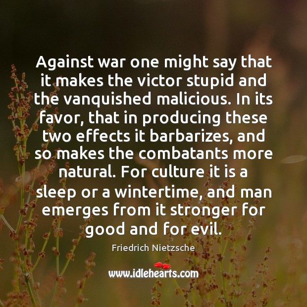 Against war one might say that it makes the victor stupid and Image