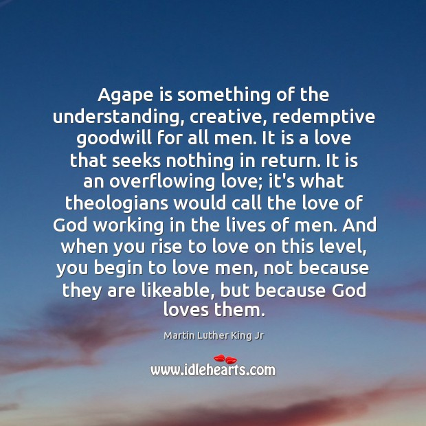 Image, Agape is something of the understanding, creative, redemptive goodwill for all men.