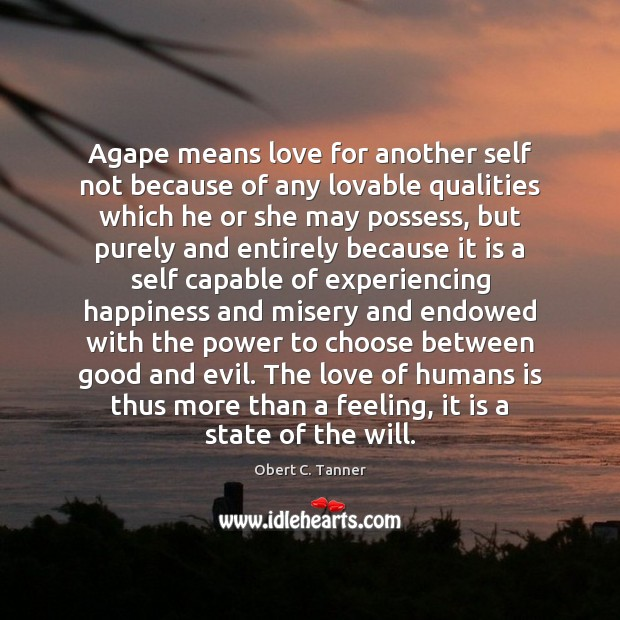 Agape means love for another self not because of any lovable qualities Image