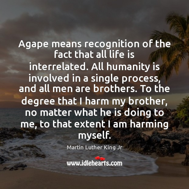 Agape means recognition of the fact that all life is interrelated. All Image