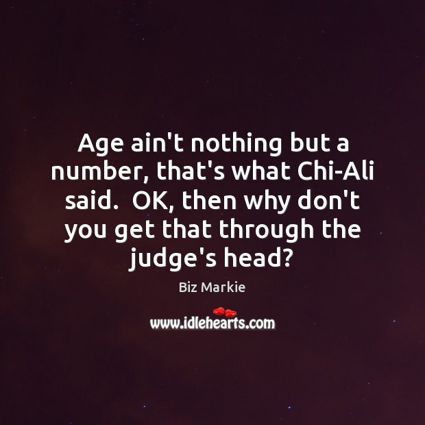 Image, Age ain't nothing but a number, that's what Chi-Ali said.  OK, then