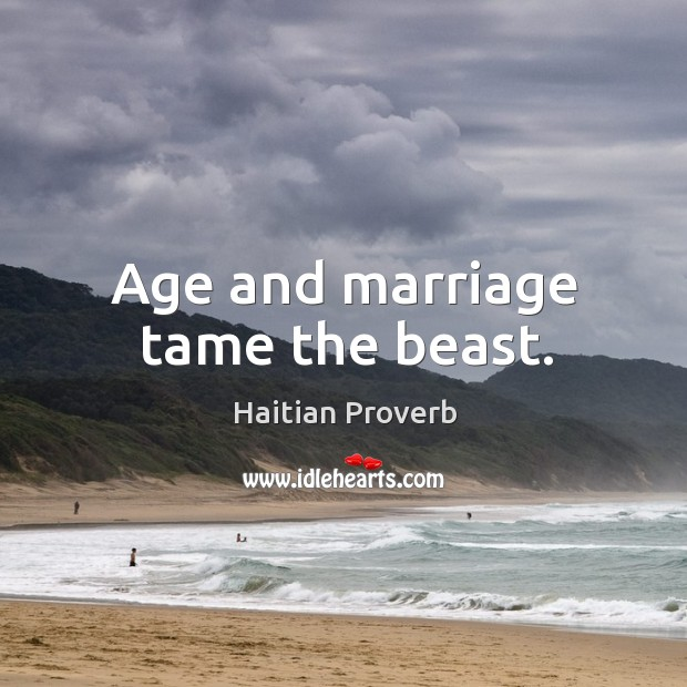 Age and marriage tame the beast. Haitian Proverbs Image