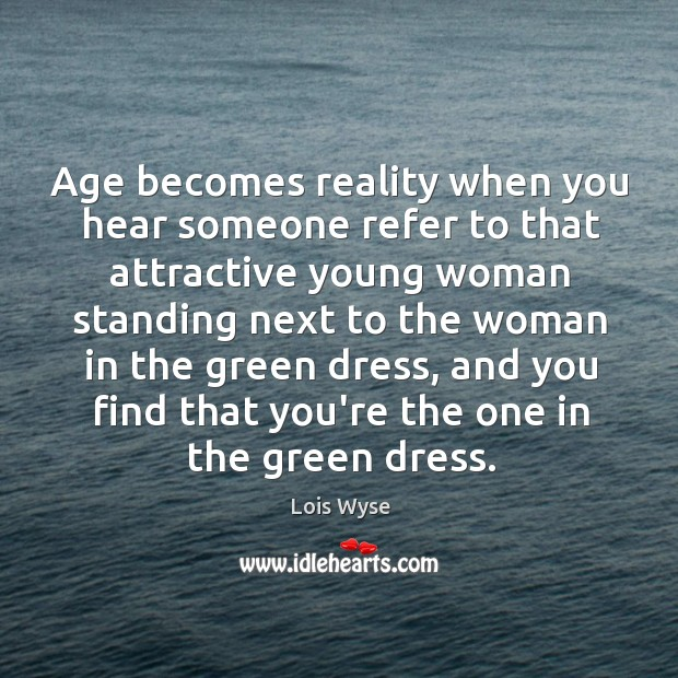 Image, Age becomes reality when you hear someone refer to that attractive young