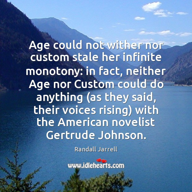 Age could not wither nor custom stale her infinite monotony: in fact, Randall Jarrell Picture Quote
