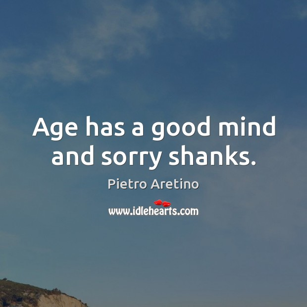 Age has a good mind and sorry shanks. Image