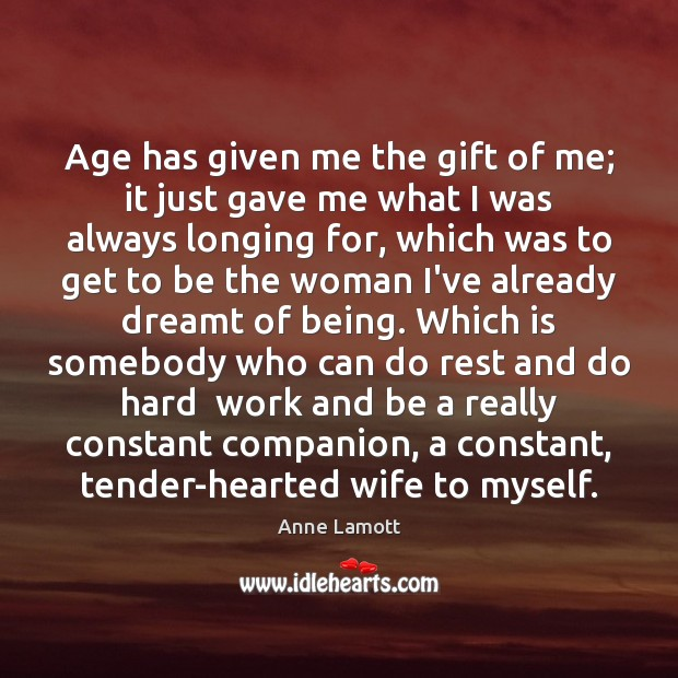 Age has given me the gift of me; it just gave me Anne Lamott Picture Quote