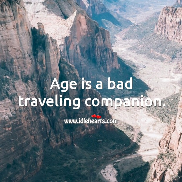 Age is a bad traveling companion. Image
