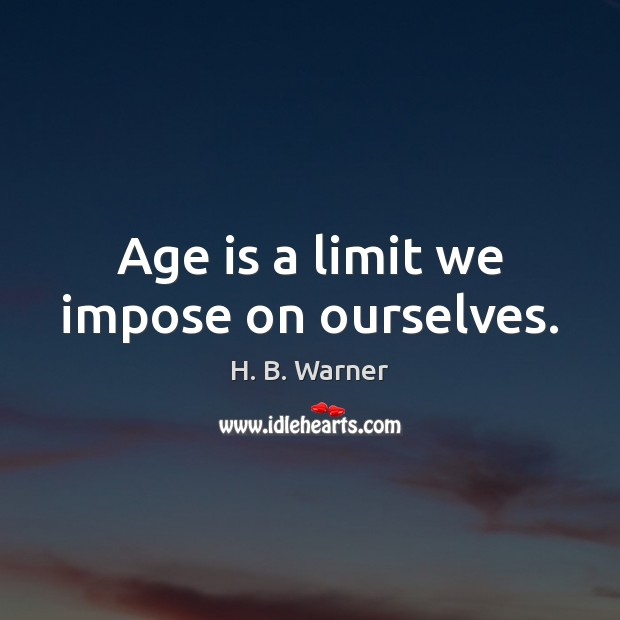 Age is a limit we impose on ourselves. Age Quotes Image