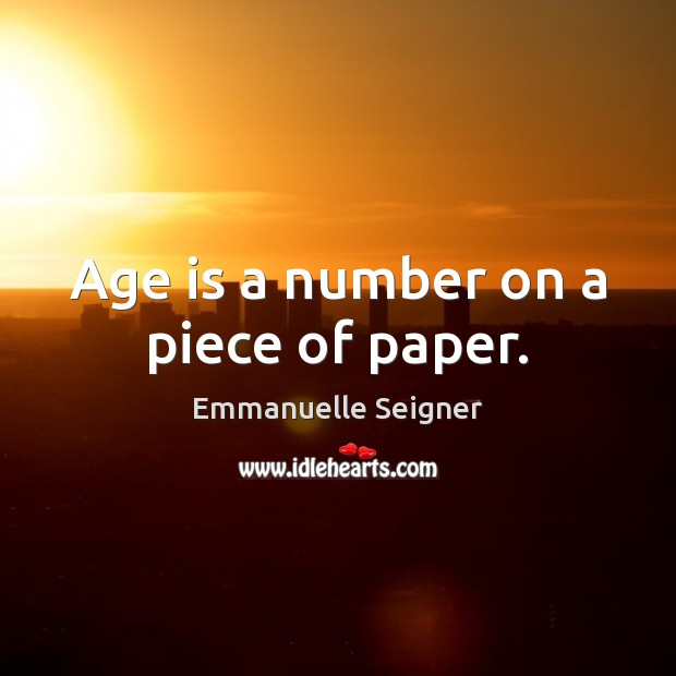 Age is a number on a piece of paper. Emmanuelle Seigner Picture Quote