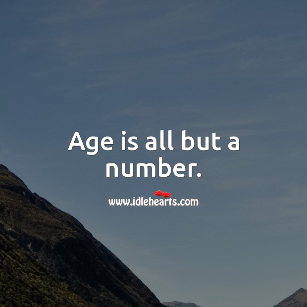 Age is all but a number. Age Quotes Image