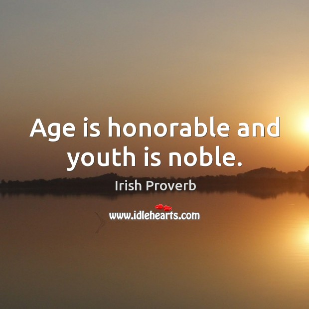 Age is honorable and youth is noble. Image