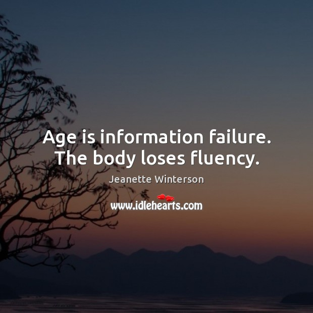 Age is information failure. The body loses fluency. Image