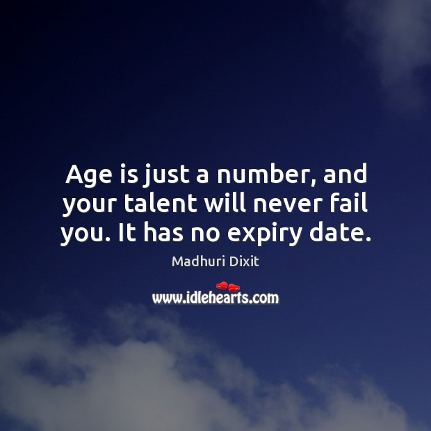 Image, Age is just a number, and your talent will never fail you. It has no expiry date.