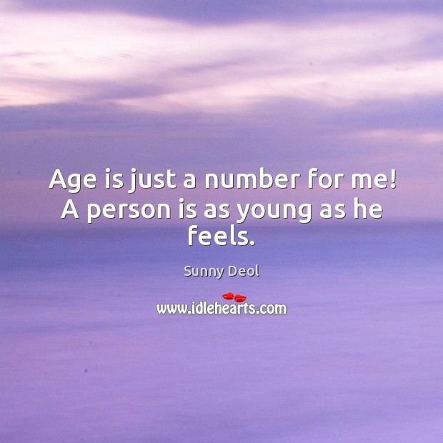 Image, Age is just a number for me! A person is as young as he feels.