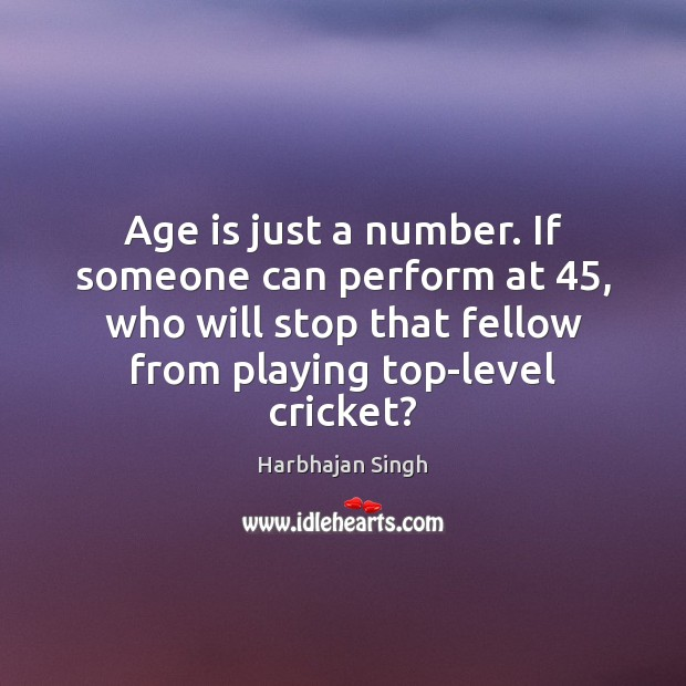 Image, Age is just a number. If someone can perform at 45, who will