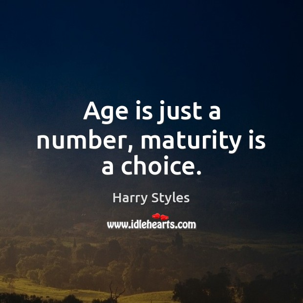 Age is just a number, maturity is a choice. Maturity Quotes Image