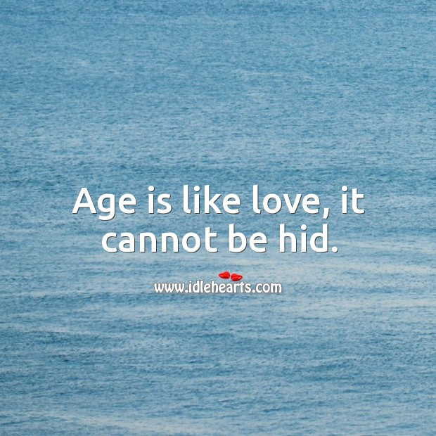 Age is like love, it cannot be hid. Image