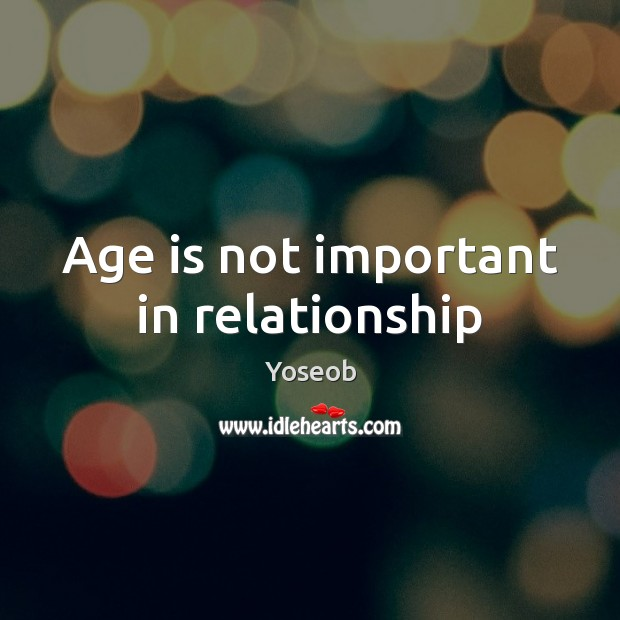 Age is not important in relationship Age Quotes Image
