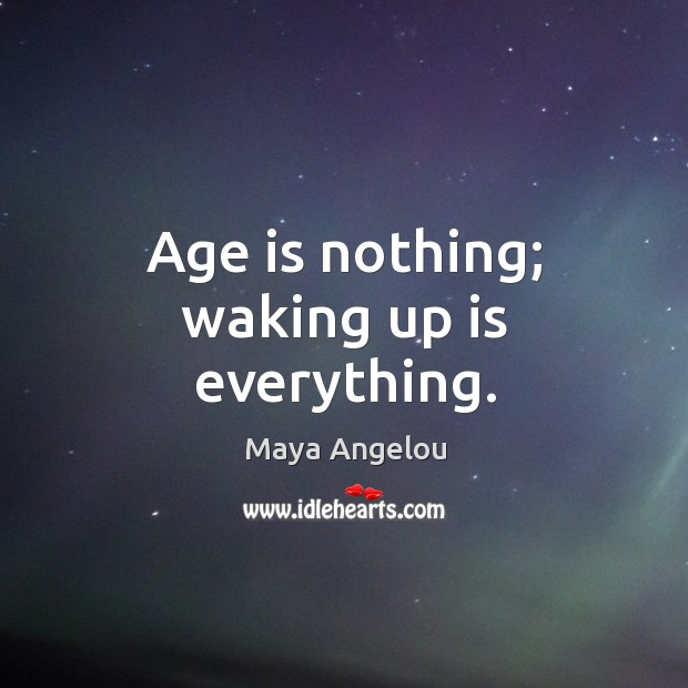 Image, Age is nothing; waking up is everything.