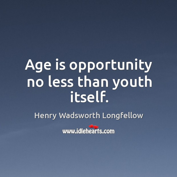 Image, Age is opportunity no less than youth itself.