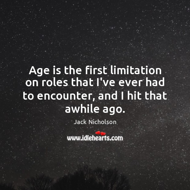 Age is the first limitation on roles that I've ever had to Jack Nicholson Picture Quote