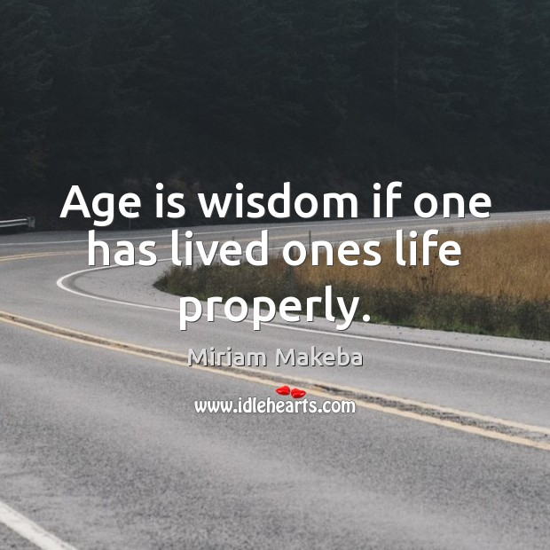 Age is wisdom if one has lived ones life properly. Age Quotes Image