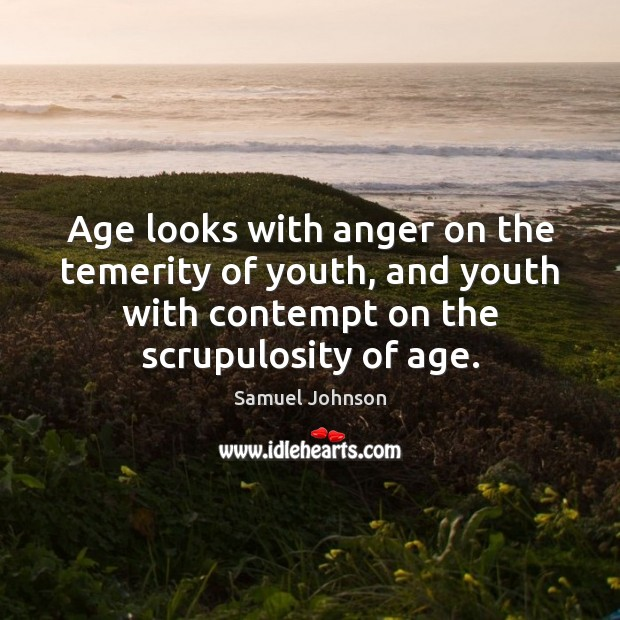 Image, Age looks with anger on the temerity of youth, and youth with