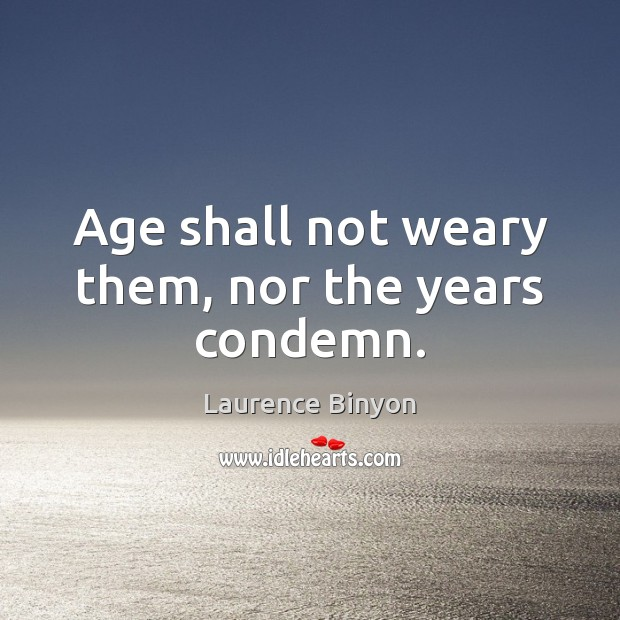 Age shall not weary them, nor the years condemn. Image