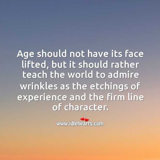 Age should not have its face lifted, but it should rather teach the world Image