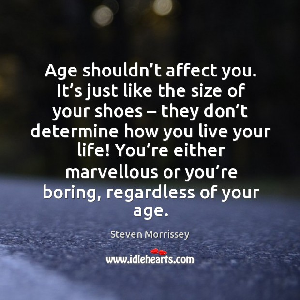 Age shouldn't affect you. It's just like the size of your shoes – they don't determine how you live your life! Image