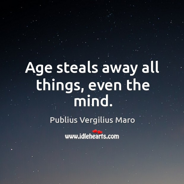 Age steals away all things, even the mind. Image