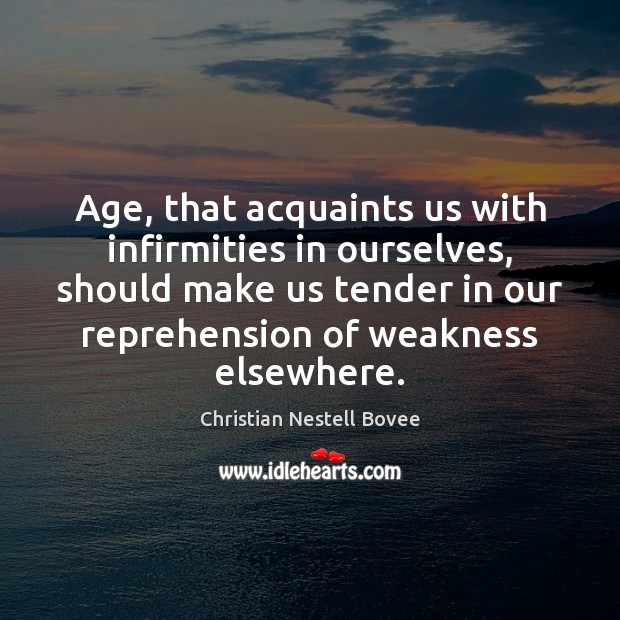 Age, that acquaints us with infirmities in ourselves, should make us tender Image