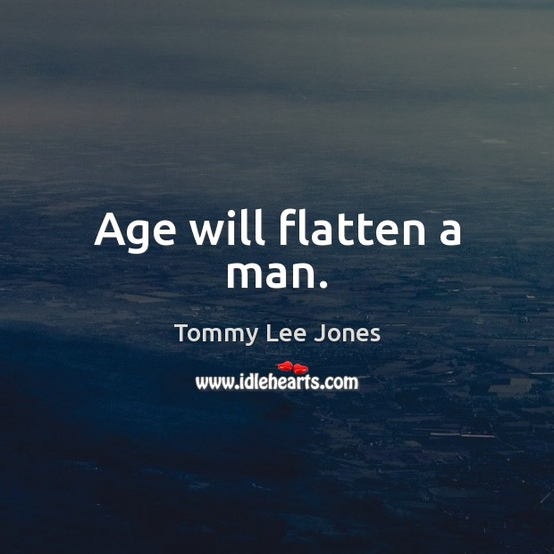 Image, Age will flatten a man.