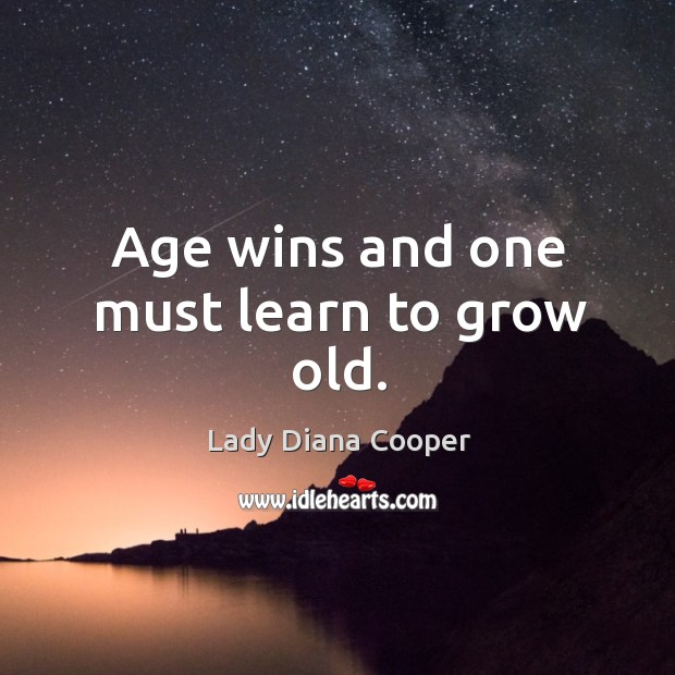 Age wins and one must learn to grow old. Image