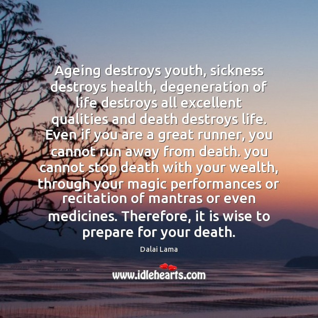 Image, Ageing destroys youth, sickness destroys health, degeneration of life destroys all excellent
