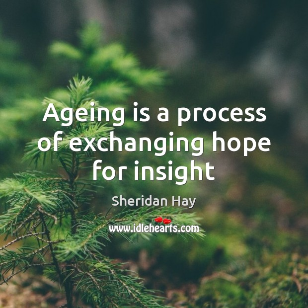 Image, Ageing is a process of exchanging hope for insight