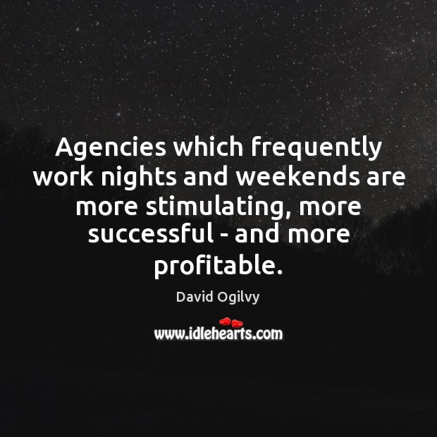 Image, Agencies which frequently work nights and weekends are more stimulating, more successful