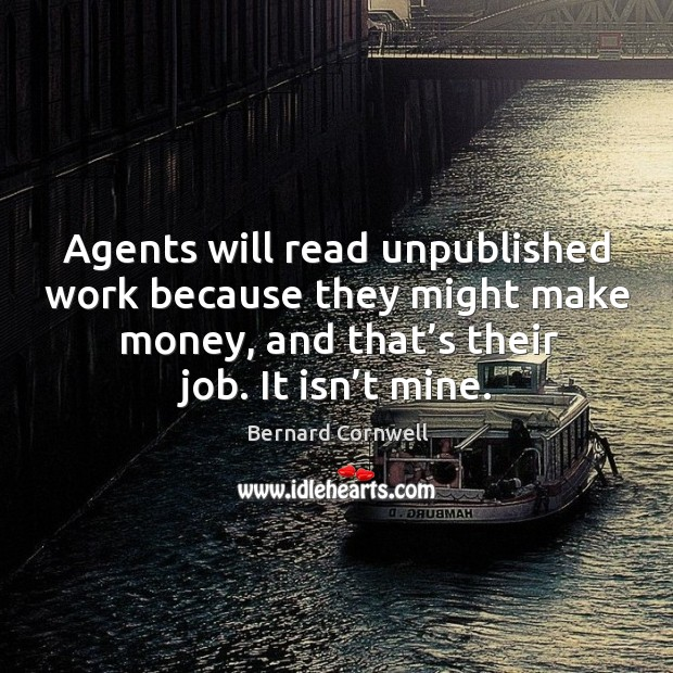 Agents will read unpublished work because they might make money, and that's their job. It isn't mine. Image