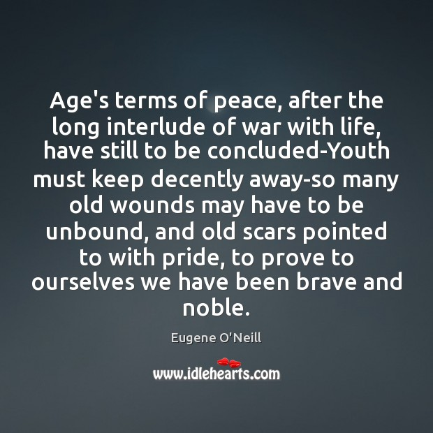 Age's terms of peace, after the long interlude of war with life, Image