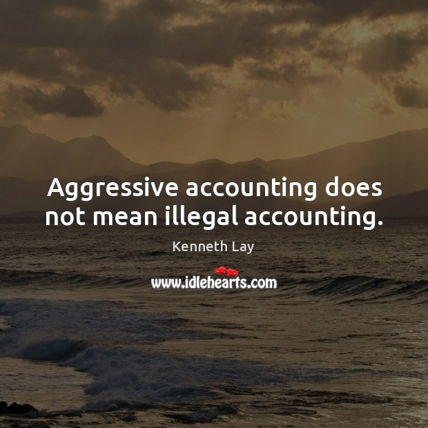 Image, Aggressive accounting does not mean illegal accounting.