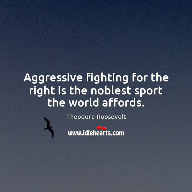 Image, Aggressive fighting for the right is the noblest sport the world affords.