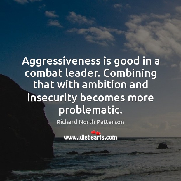 Image, Aggressiveness is good in a combat leader. Combining that with ambition and