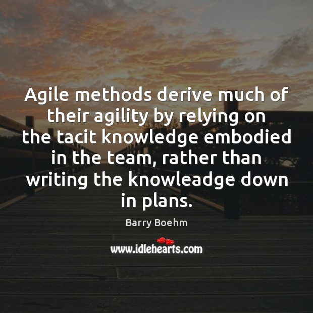 Image, Agile methods derive much of their agility by relying on the tacit